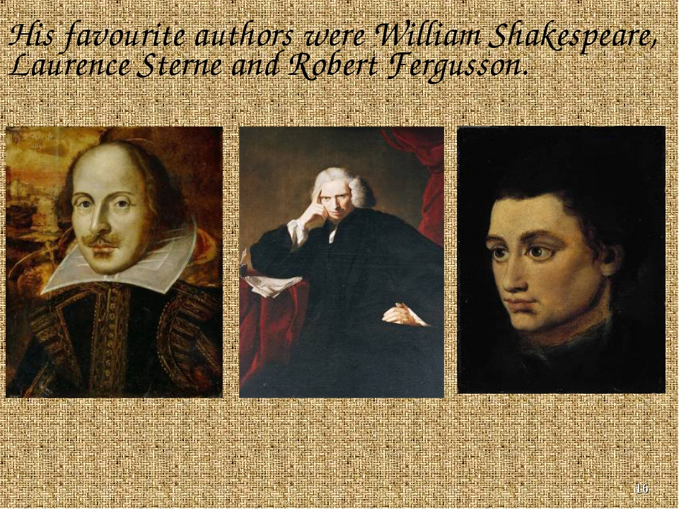 * His favourite authors were William Shakespeare, Laurence Sterne and Robert...