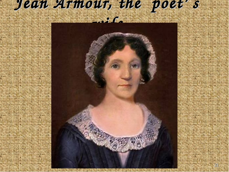 * Jean Armour, the poet' s wife