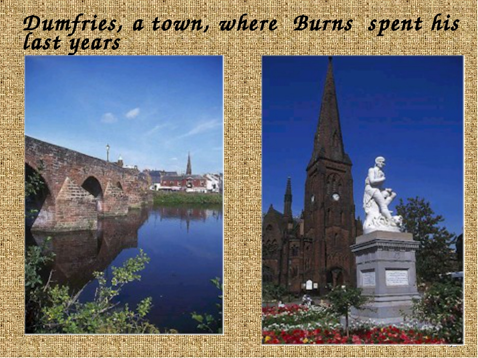 * Dumfries, a town, where Burns spent his last years