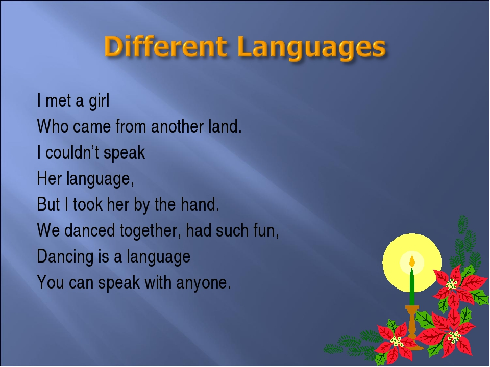 I met a girl Who came from another land. I couldn't speak Her language, But I...