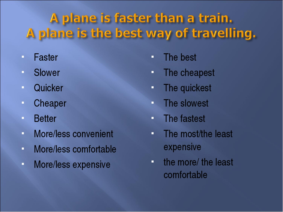 Faster Slower Quicker Cheaper Better More/less convenient More/less comfortab...