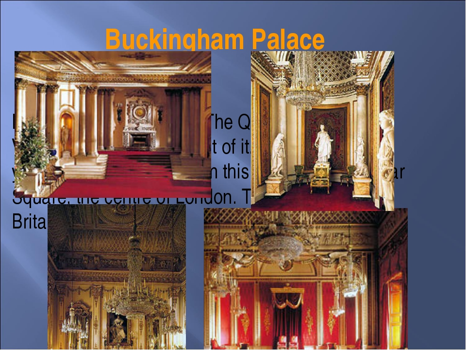 Buckingham Palace It is a wonderful building. The Queen Victoria Memorial is...
