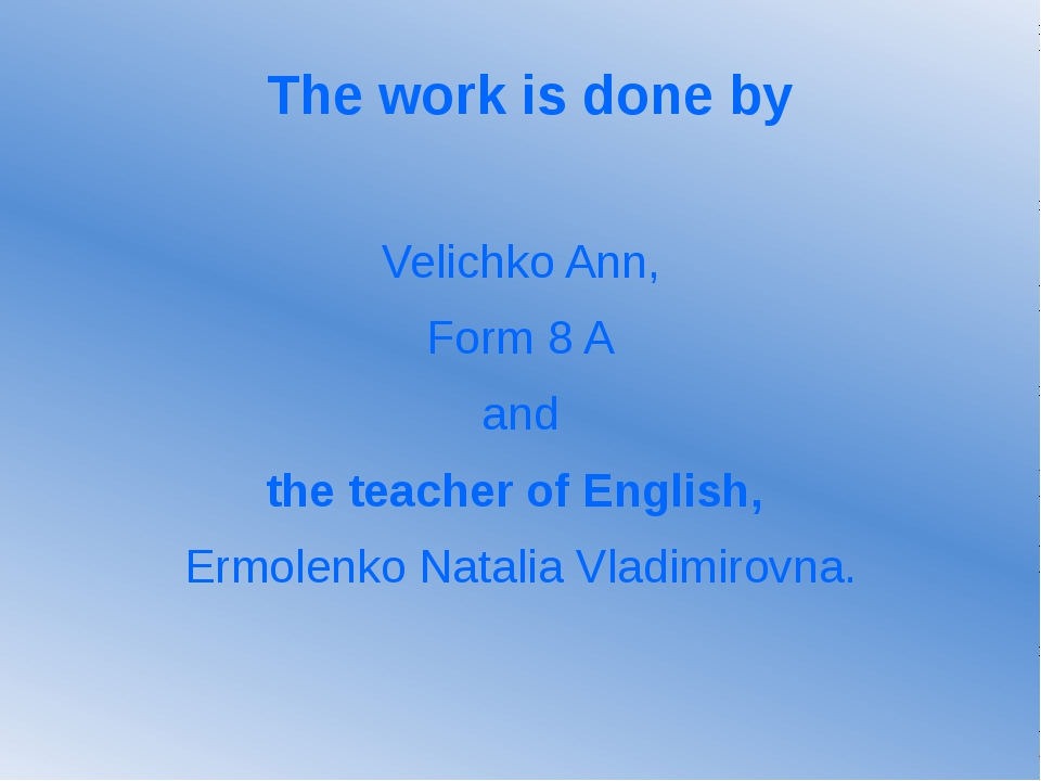 The work is done by Velichko Ann, Form 8 A and the teacher of English, Ermole...