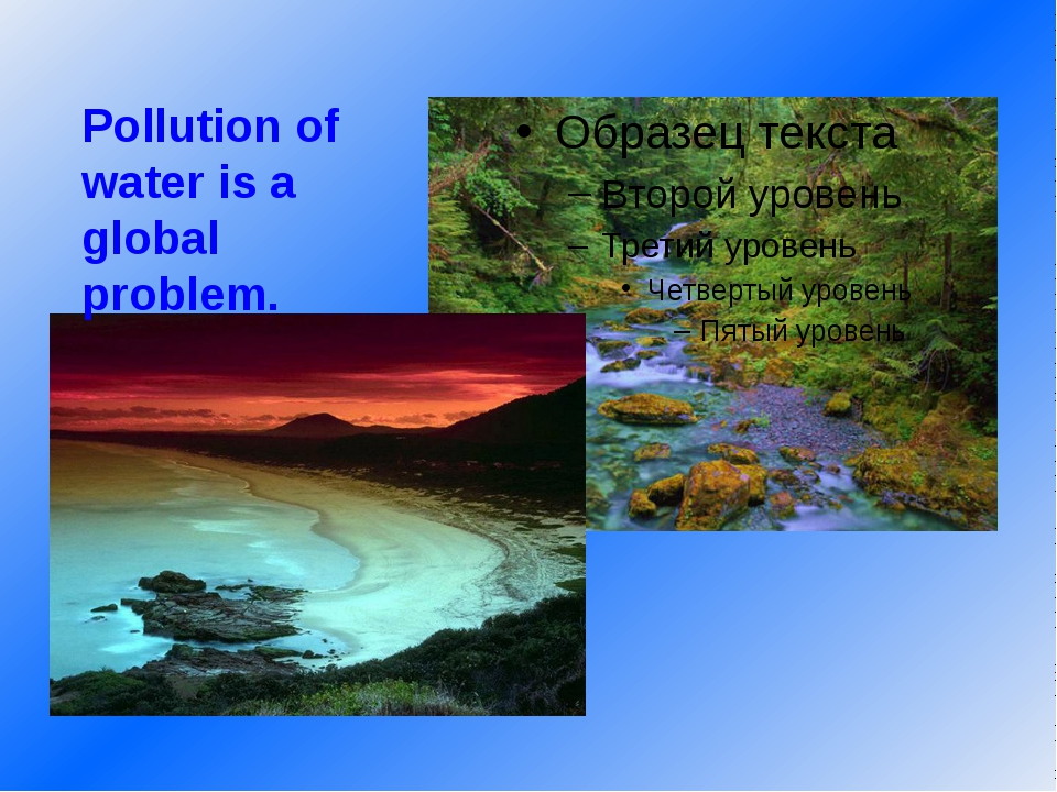 Pollution of water is a global problem.