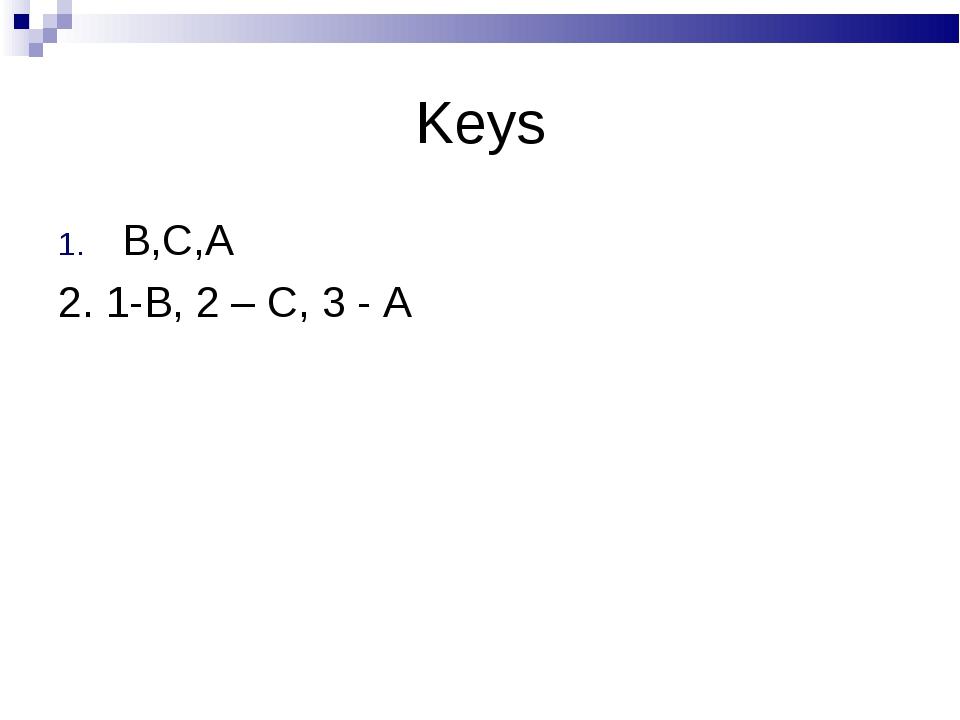 Keys B,C,A 2. 1-B, 2 – C, 3 - A
