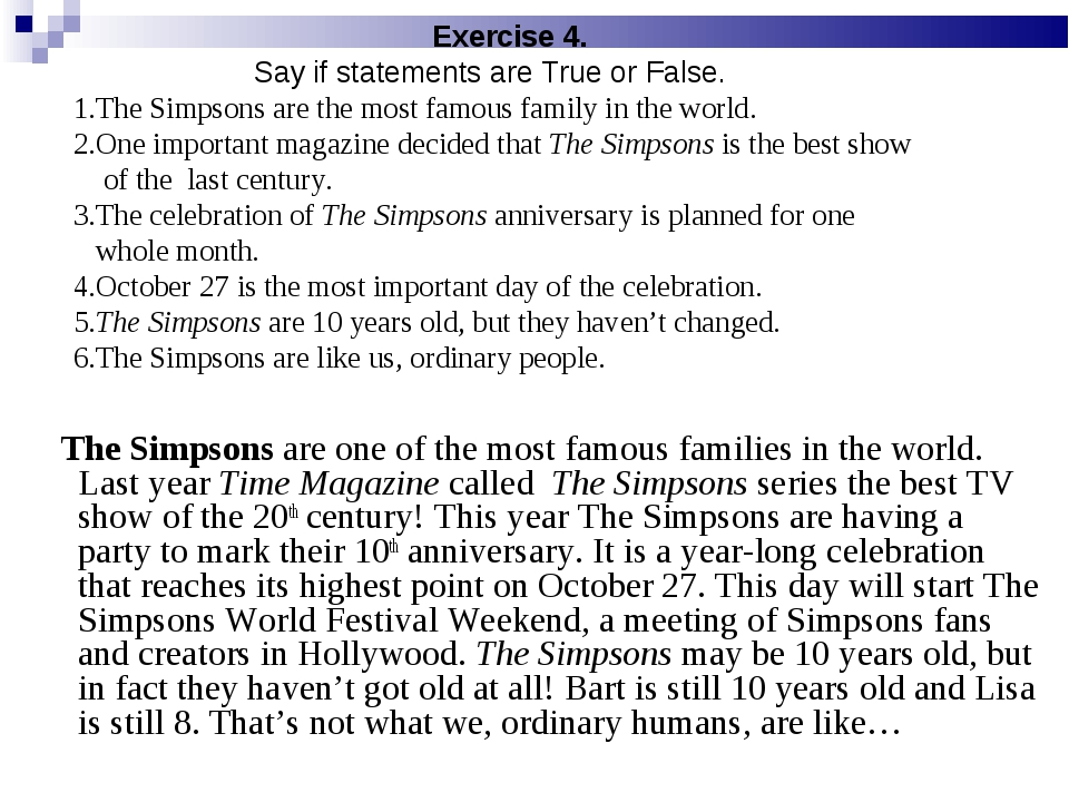 Exercise 4. Say if statements are True or False. 1.The Simpsons are the most...