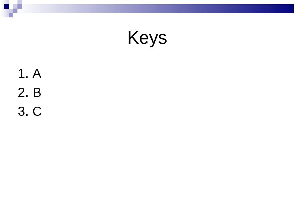 Keys 1. A 2. B 3. C