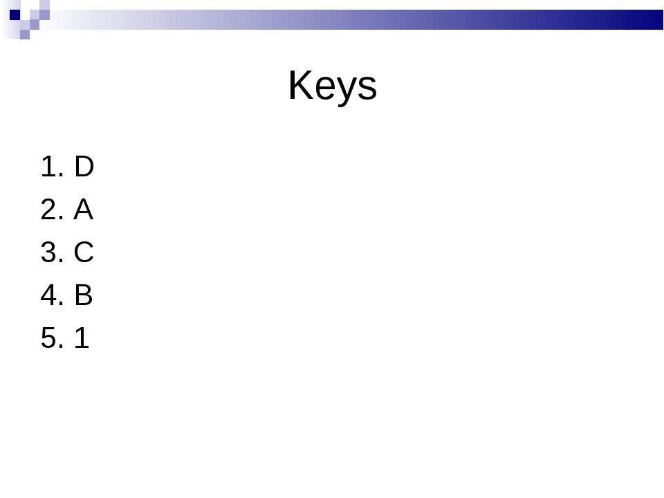 Keys 1. D 2. A 3. C 4. B 5. 1