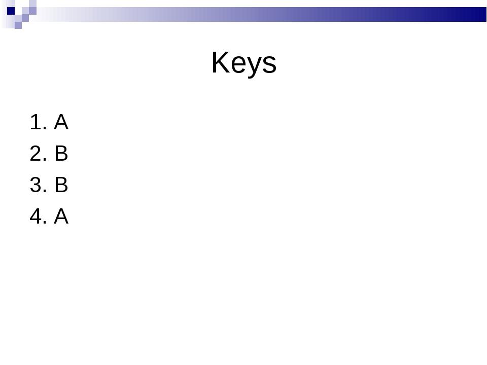 Keys 1. A 2. B 3. B 4. A