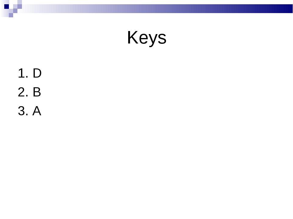 Keys 1. D 2. B 3. A