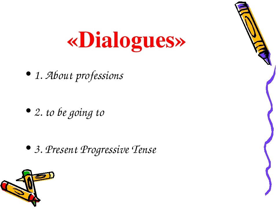 «Dialogues» 1. About professions 2. to be going to 3. Present Progressive Te...