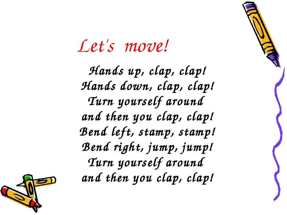 Let's move! Hands up, clap, clap! Hands down, clap, clap! Turn yourself arou...