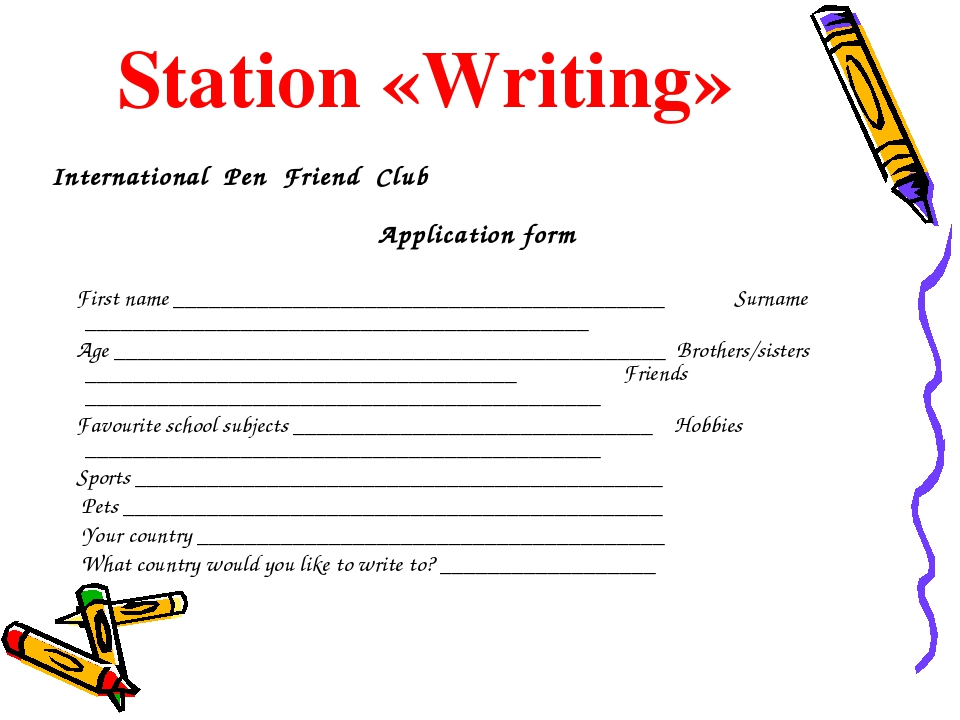 Station «Writing» International Pen Friend Club Application form First name _...