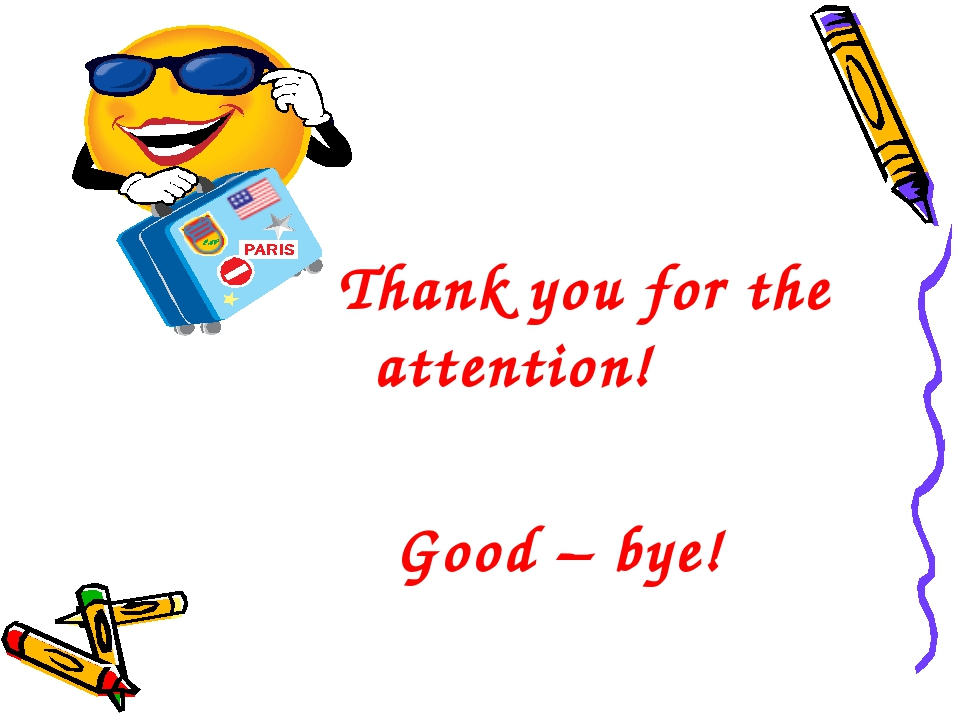 Thank you for the attention! Good – bye!