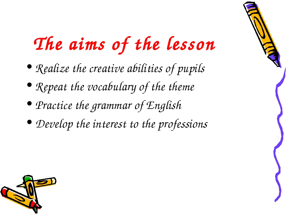 The aims of the lesson Realize the creative abilities of pupils Repeat the vo...