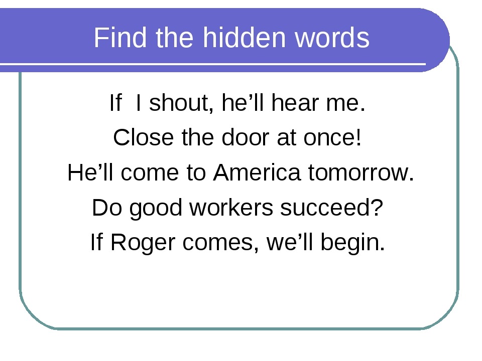 Find the hidden words If I shout, he'll hear me. Close the door at once! He'...