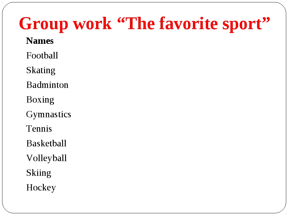 "Group work ""The favorite sport"" Names 					 Football					 Skating 					 Badmi..."