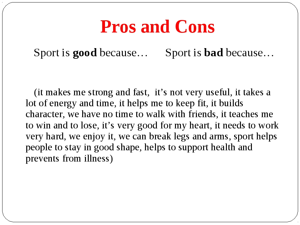 Pros and Cons Sport is good because…	Sport is bad because… 	 (it makes me str...