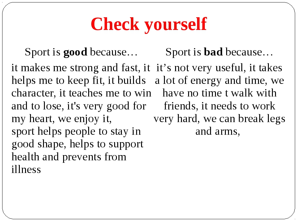 Check yourself Sport is good because…	Sport is bad because… it makes me stron...