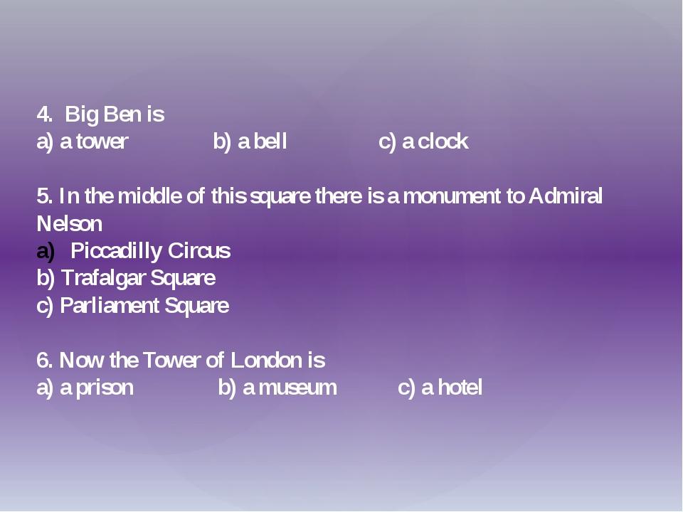 4. Big Ben is a) a tower b) a bell c) a clock  5. In the middle of this squ...