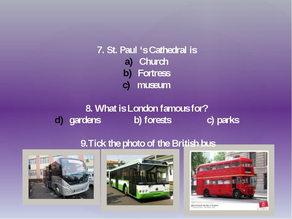 7. St. Paul 's Cathedral is Church Fortress museum 8. What is London famous...