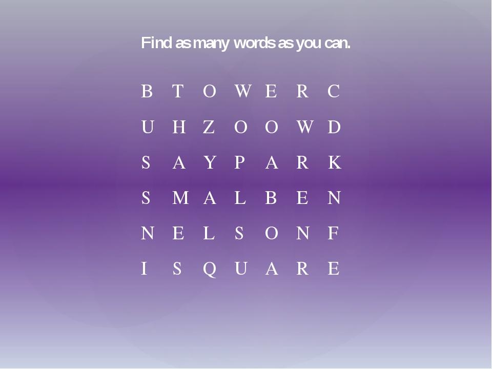 Find as many words as you can. B T O W E R C U H Z O O W D S A Y P A R K S M...