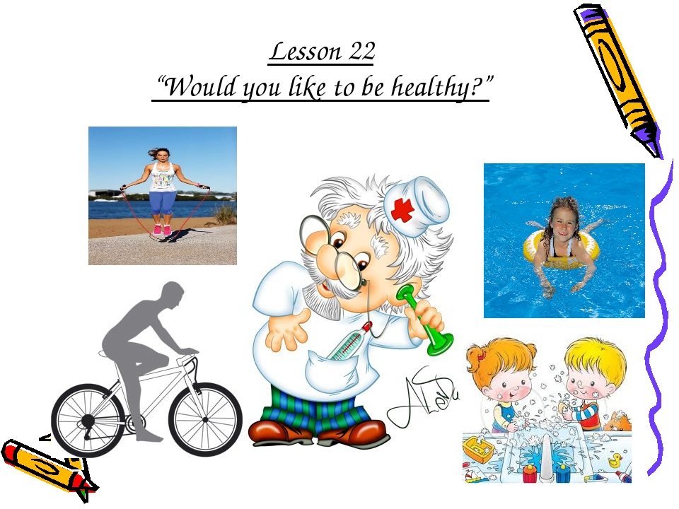 """Lesson 22 """"Would you like to be healthy?"""""""