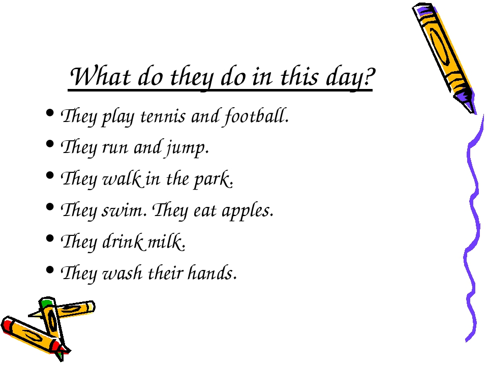 What do they do in this day? They play tennis and football. They run and jump...