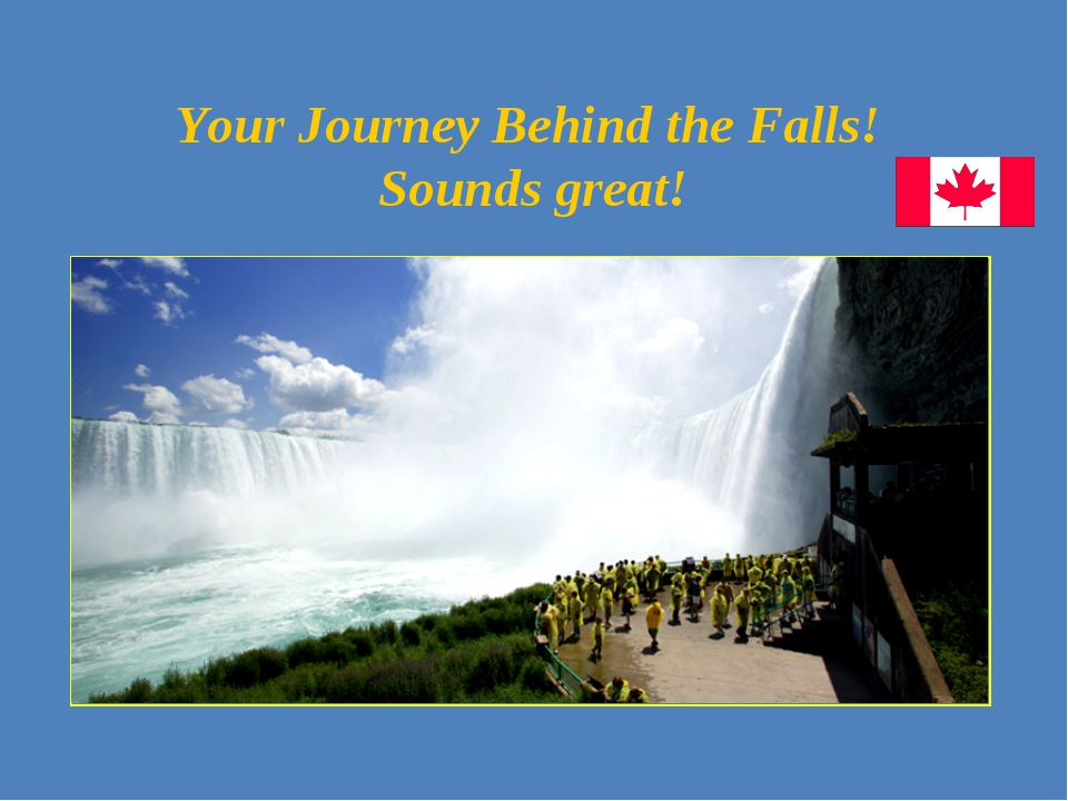 Your Journey Behind the Falls! Sounds great!