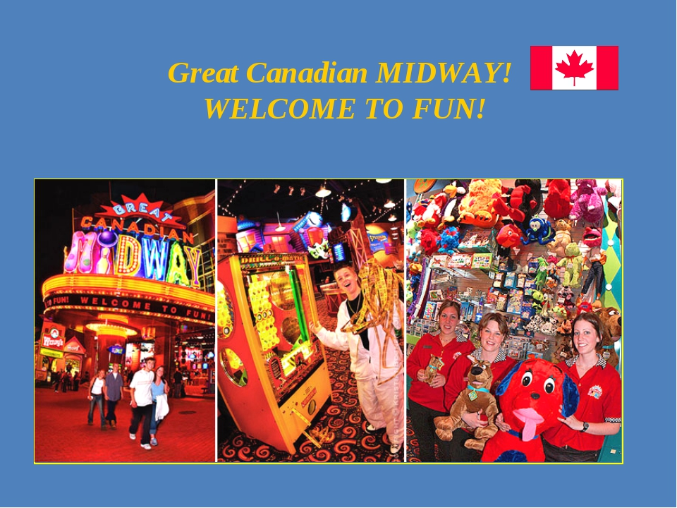 Great Canadian MIDWAY! WELCOME TO FUN!