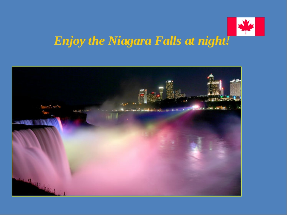 Enjoy the Niagara Falls at night!
