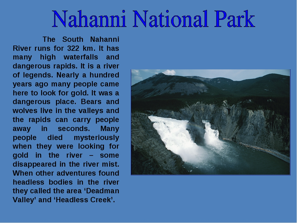 The South Nahanni River runs for 322 km. It has many high waterfalls and dan...