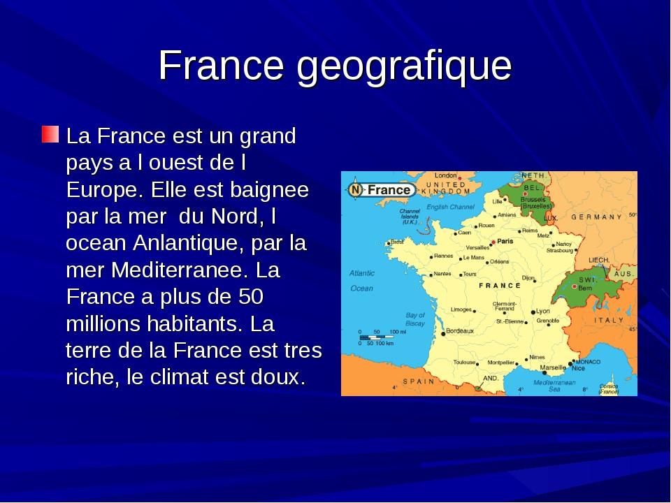 France geografique La France est un grand pays a l ouest de l Europe. Elle es...