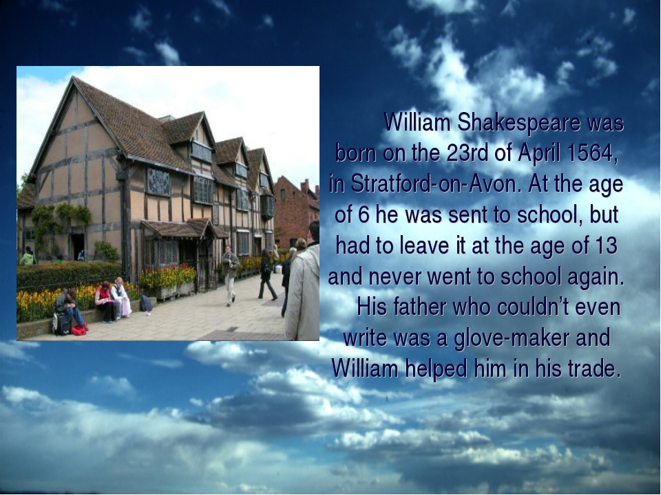 William Shakespeare was born on the 23rd of April 1564, in Stratford-on-Avon