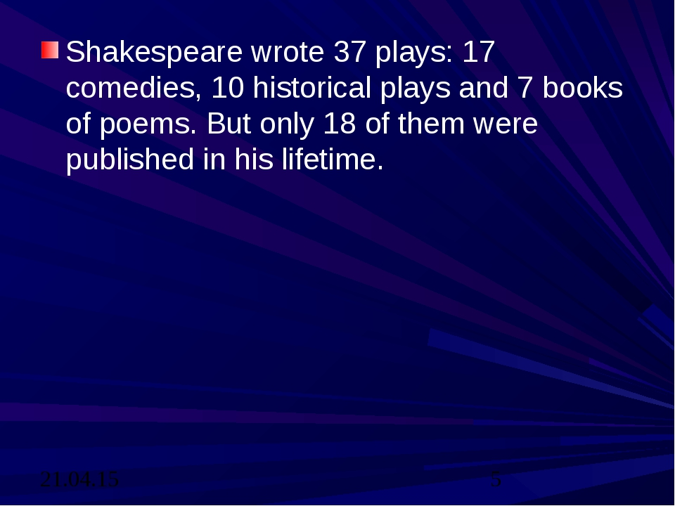 Shakespeare wrote 37 plays: 17 comedies, 10 historical plays and 7 books of p...