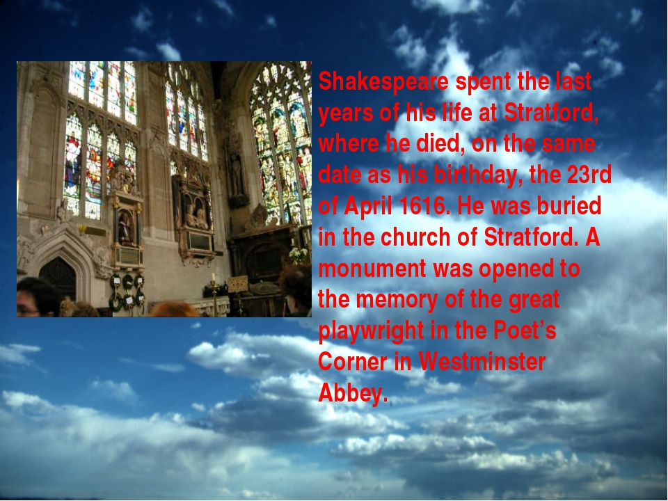 Shakespeare spent the last years of his life at Stratford, where he died, on...