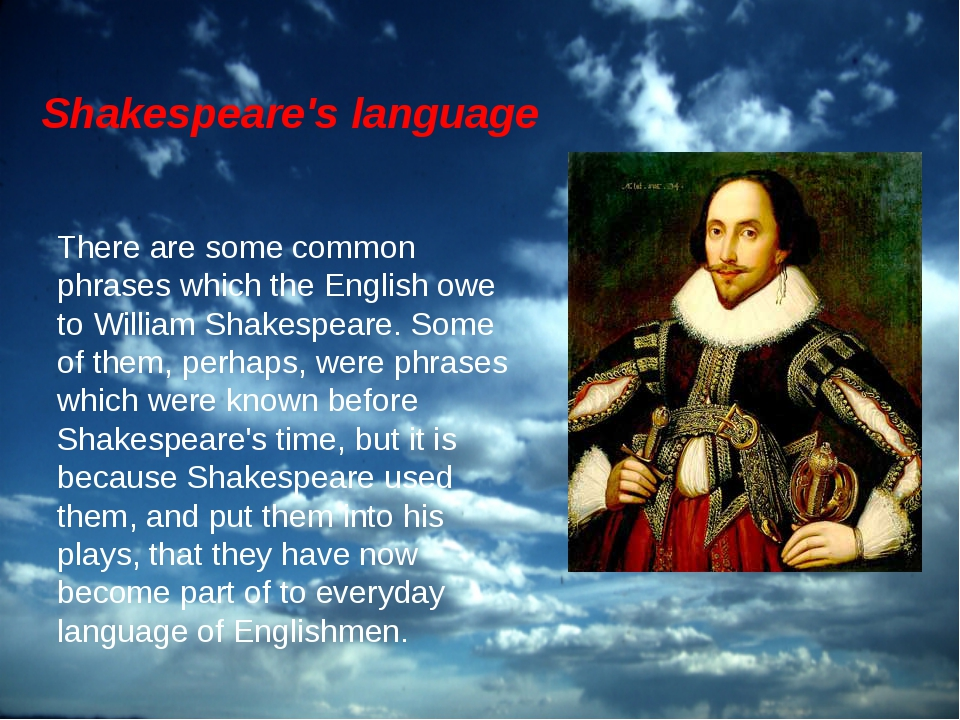 There are some common phrases which the English owe to William Shakespeare.