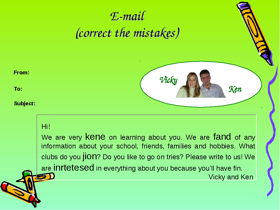 E-mail (correct the mistakes) Hi! We are very kene on learning about you. We...