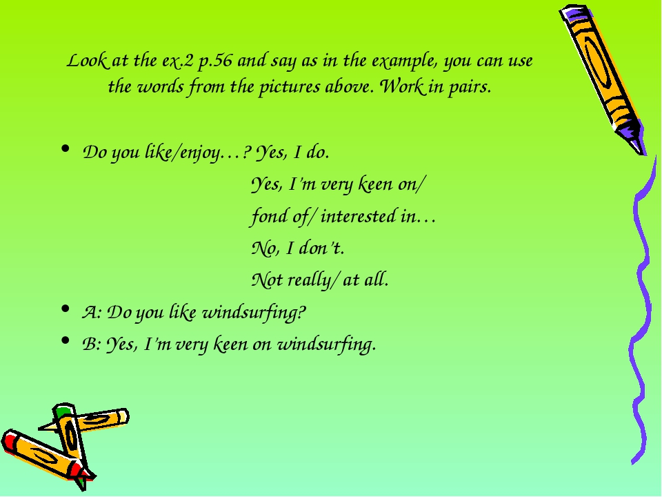 Look at the ex.2 p.56 and say as in the example, you can use the words from t...