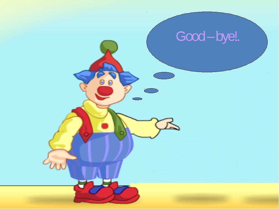 Good – bye!.