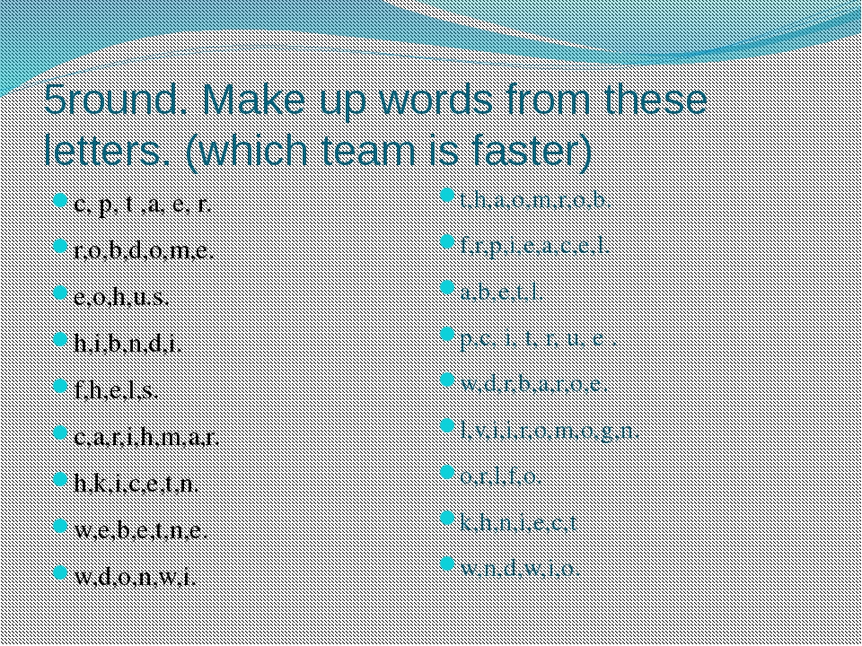 5round. Make up words from these letters. (which team is faster) c, p, t ,a,...