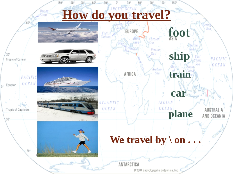 How do you travel? We travel by \ on . . . foot ship train car plane