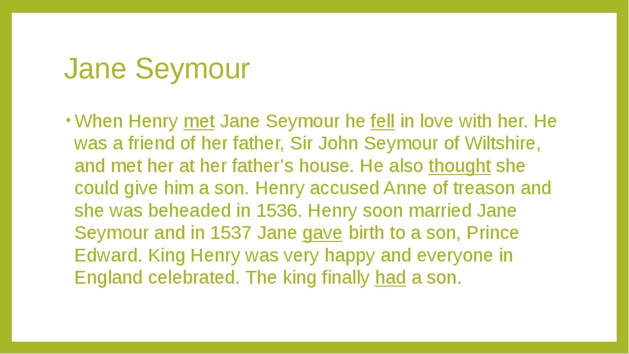 Jane Seymour When Henry met Jane Seymour he fell in love with her. He was a f...