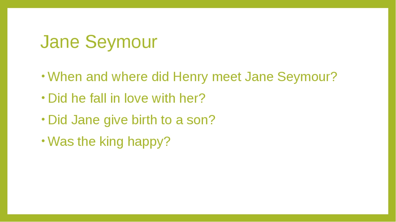 Jane Seymour When and where did Henry meet Jane Seymour? Did he fall in love...
