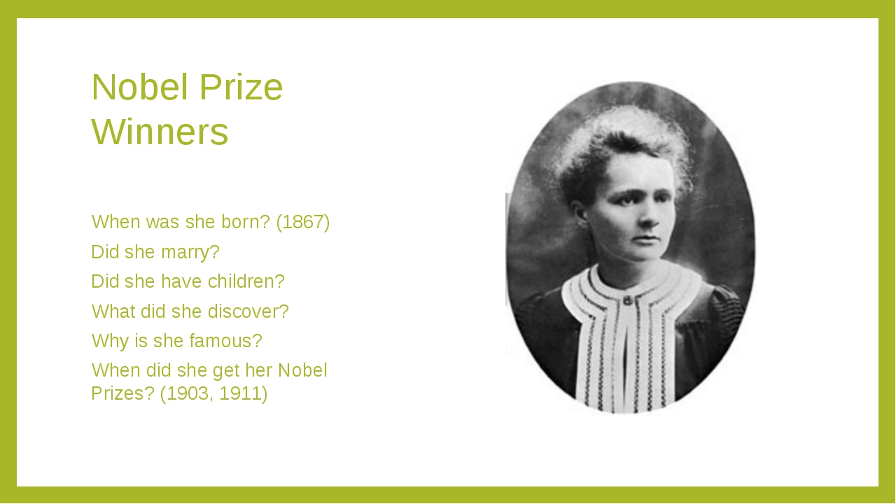 Nobel Prize Winners When was she born? (1867) Did she marry? Did she have chi...