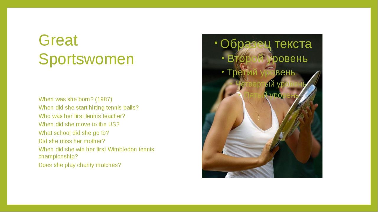 Great Sportswomen When was she born? (1987) When did she start hitting tennis...