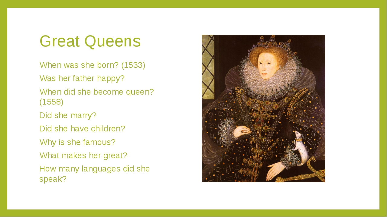 Great Queens When was she born? (1533) Was her father happy? When did she bec...