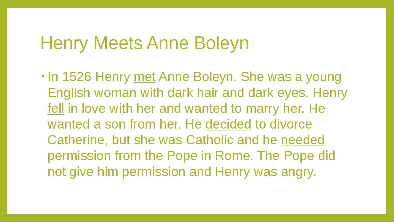 Henry Meets Anne Boleyn In 1526 Henry met Anne Boleyn. She was a young Englis...