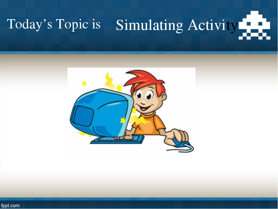 Today's Topic is Simulating Activity