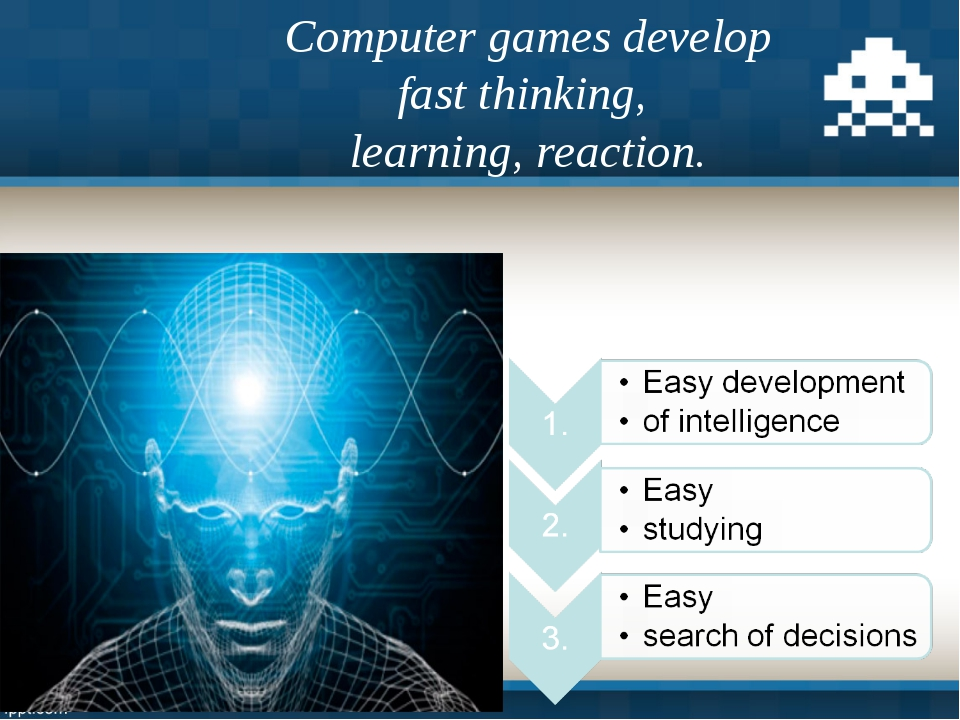 Computer games develop fast thinking, learning, reaction.